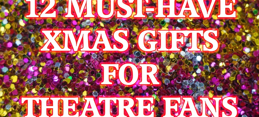 TWELVE MUST-HAVES FOR THEATRE FANS THIS XMAS
