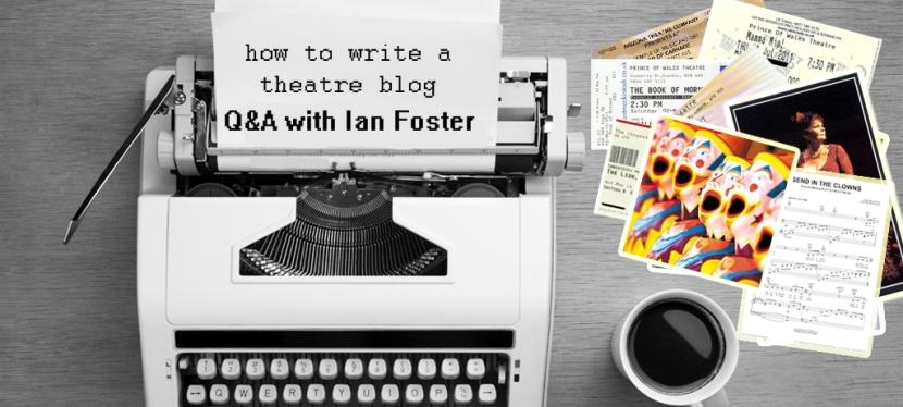 Ian Foster: Theatre BloggerQ&A