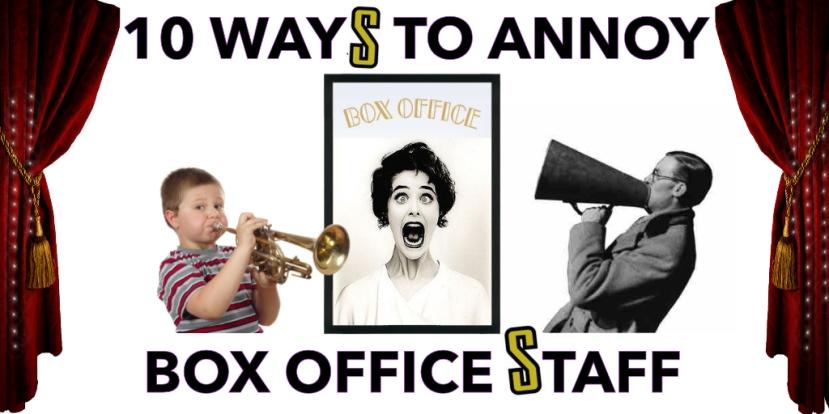 10 ways to annoy Box Officestaff