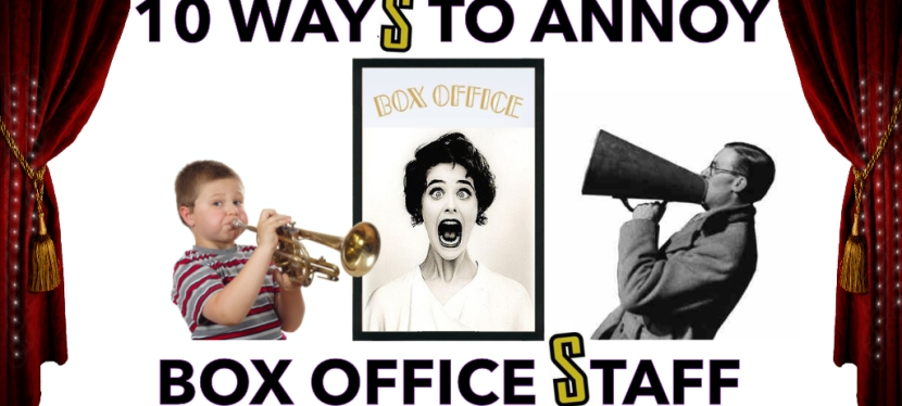 10 ways to annoy Box Office staff
